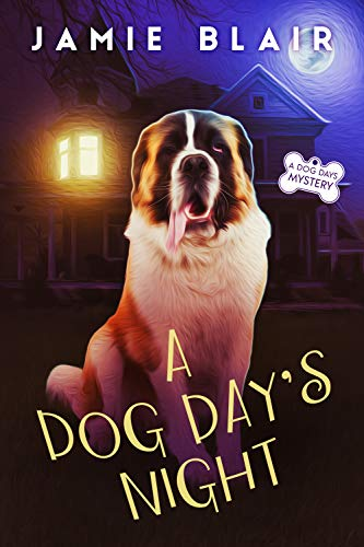 A Dog Day's Night: Dog Days Mystery #6, A humorous cozy mystery by [Blair, Jamie]