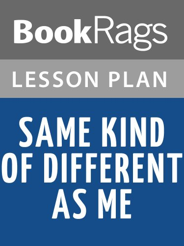 Lesson Plans Same Kind of Different as Me: A Modern-Day Slave, an International Art Dealer, and the Unlikely Woman Who Bound Them Toga