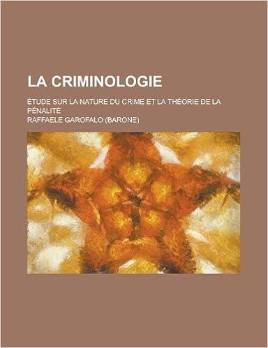 Livre gratuits La Criminologie; Etude Sur La Nature Du Crime Et La Theorie de La Penalite pdf, epub