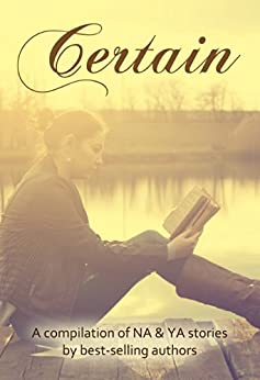 Certain: A collection of new adult and young adult contemporary and paranormal stories by [Cruise, Anna, Labuschagne, Carlyle, Foster, C.L., Henley, Delphina, Todd, E.L., Risser, Kelly, Greene, N.L., Wilson, Randi Cooley, Mayes, Sharon Rose, Burdorf, Susan]