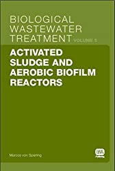 Activated Sludge and Aerobic Biofilm Reactors: Biological Wastewater Treatment Volume 5