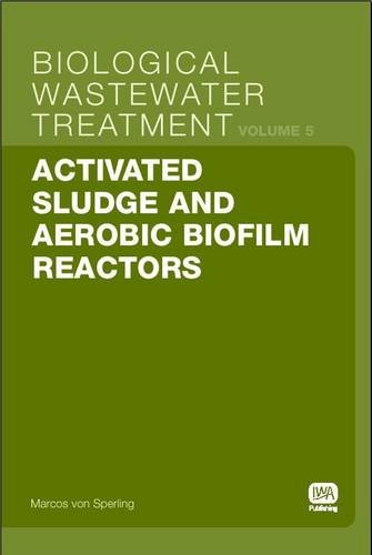 Activated Sludge and Aerobic Biofilm Reactors: Biological Wastewater Treatment Volume 5 (Biological Wastewater Treatment