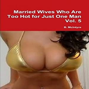 Married Wives Who Are too Hot for Just One Man, Vol. 5 Audiobook