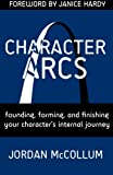 Character Arcs: Founding, forming and finishing your character's internal journey (Writing Craft) (Volume 1)