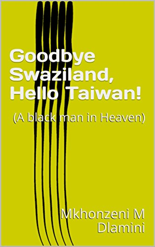 Goodbye Swaziland, Hello Taiwan!: (A black man in Heaven)
