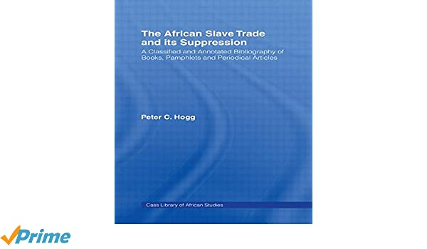 The African Slave Trade And Its Suppression A Classified And