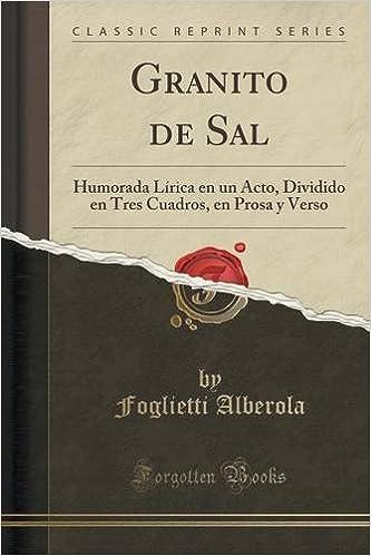 Book Granito de Sal: Humorada L??rica en un Acto, Dividido en Tres Cuadros, en Prosa y Verso (Classic Reprint) by Foglietti Alberola (2015-11-26)