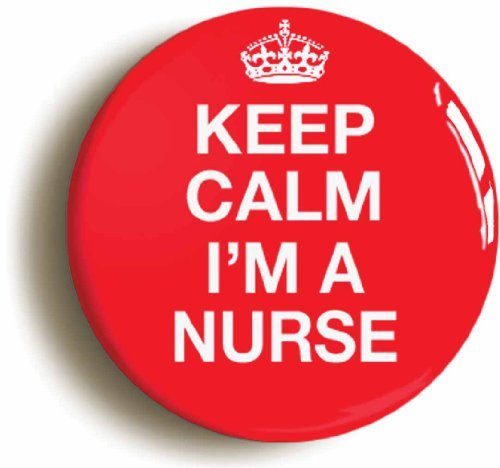 Keep Calm I'm A Nurse Funny Costume Button Pin (Size 1inch (Funny Nurse Costumes)