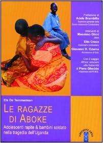 Book Le ragazze di Aboke. Adolescenti rapite & bambini soldato nella tragedia dell'Uganda