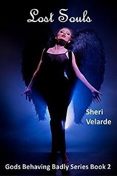 Lost Souls: Gods Behaving Badly Series Book 2 (Gods Behehaving Badly Series) by [Velarde, Sheri]