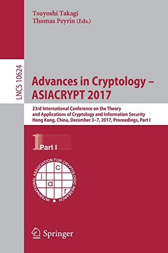 Advances in Cryptology - ASIACRYPT 2017: 23rd International Conference on the Theory and Applications of Cryptology and Information Security, Hong ... Part I (Lecture Notes in Computer Science)