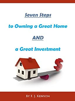 Seven Steps to Owning a Great Home AND a Great Investment by [Kenyon, F. J.]