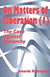 On Matters of Liberation : The Case Against Hierarchy, Rodriguez, Amardo, 1572733535