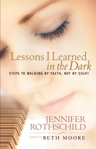 Lessons I Learned in the Dark: Steps to Walking by Faith, Not by ()