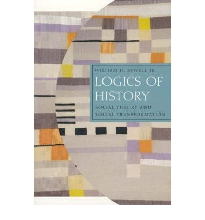 [ Logics of History: Social Theory and Social Transformation[ LOGICS OF HISTORY: SOCIAL THEORY AND SOCIAL TRANSFORMATION ] By Sewell, William Hamilton, Jr. ( Author )Aug-01-2005 Paperback ebook