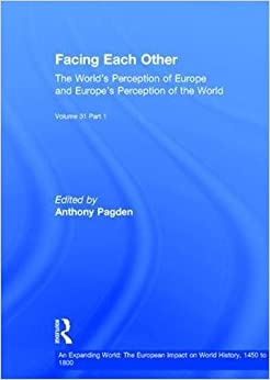Facing Each Other (2 Volumes): The World's Perception of Europe and Europe's Perception of the World: 31 (An Expanding World: The European Impact on World History, 1450-1800)