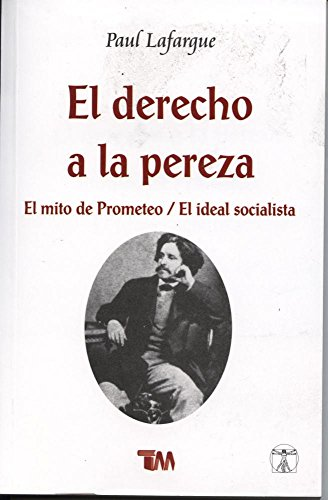 El derecho de la pereza / The Right to Be Lazy: El mito de Prometeo / El ideal socialista / The Myth of Prometheus / The Socialist Ideal
