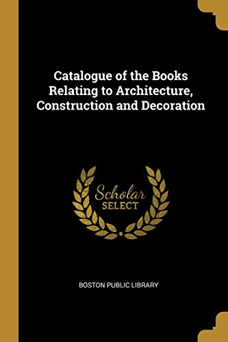 Catalogue of the Books Relating to Architecture, Construction and ()