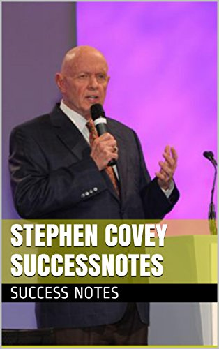 Stephen Covey SUCCESSNotes: The 7 Habits of Highly Effective People, The 8th Habit, The SPEED of Trust, And Your Personal Mission Statement