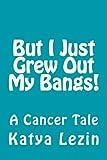 But I Just Grew Out My Bangs!, Katya Lezin, 1480257397