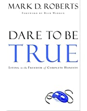 Dare to Be True: Living in the Freedom of Complete Honesty