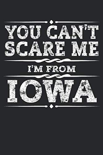 You Can't Scare me I'm from Iowa: Iowa Composition Notebook The Hawkeye State Vacation Planner Des Moines Travel Journal Souvenirs Gift - 120 Blank Lined Pages Diary Memory Book ()