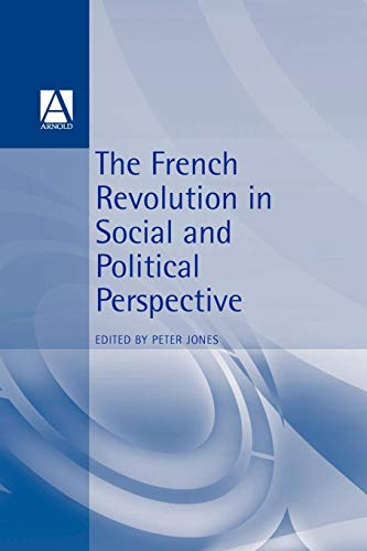 The French Revolution in Social and Political Perspective (Arnold Readers in History)