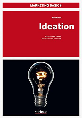 Marketing Basics: Ideation: Kreative Werbeideen entwickeln und umsetzen Taschenbuch – 16. März 2012 Nik Mahon Stiebner 3830714084 Ideenfindung