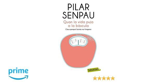 Quan La Vida Puja A La Bàscula (Labutxaca): Amazon.es: Maria Pilar Senpau Jove: Libros