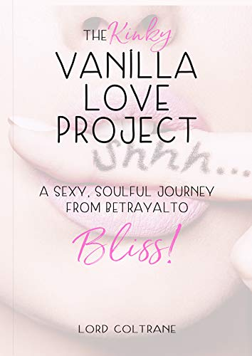 The Kinky Vanilla Love Project: A Sexy Soulful Journey from Betrayal to Bliss