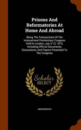 Download Prisons And Reformatories At Home And Abroad: Being The Transactions Of The International Penitentiary Congress Held In London, July 3-13, 1872, ... And Papers Presented To The Congress pdf