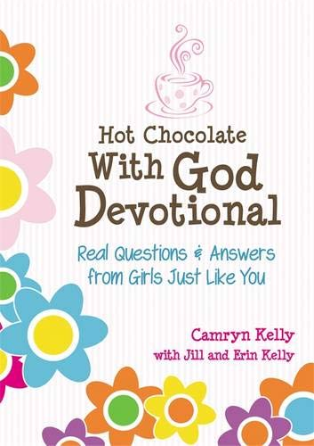 Hot Chocolate With God Devotional: Real Questions & Answers from Girls Just Like You (Best Chocolate In The World 2019)
