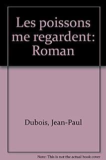 Les poissons me regardent : roman, Dubois, Jean-Paul