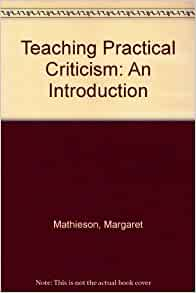 practical criticism Criticism is the practice of judging the merits and  these qualities are learned through practical experience in which people have a dialogue or debate and give.
