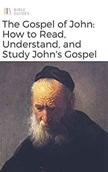 The Bible: The Gospel of John: How To Read, Understand, and Study John (Bible Guides)