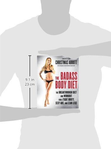 The Badass Body Diet: The Breakthrough Diet and Workout for a Tight Booty, Sexy Abs, and Lean Legs
