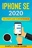 iPHONE SE 2020: The Ultimate Guide to Master iPhone SE