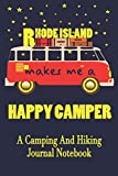 Rhode Island Makes Me A Happy Camper: A Camping And Hiking Journal Notebook For Recording Campsite and Hiking Information Open Format Suitable For ... Field Notes. 114 pages 6 by 9 Convenient Size
