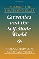 Through The Shattering Glass: Cervantes And The