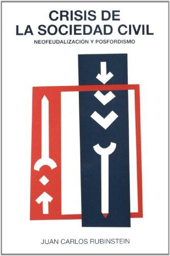 Crisis de La Sociedad Civil: Neofeudalizacion y Posfordismo (Coleccion Ecumene) (Spanish Edition)