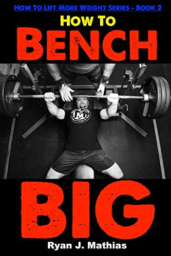 How To Bench BIG: 12 Week Bench Press Program and Technique Guide (How To Lift More Weight Series)