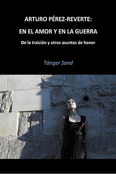 Arturo Pérez-Reverte: En el amor y en la guerra: De la traición y ...