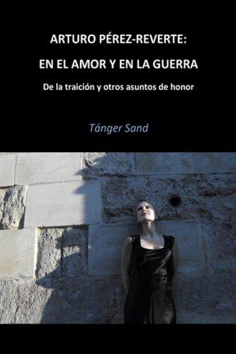 Arturo Pérez-Reverte: En el amor y en la guerra: De la traición y otros asuntos de honor: Amazon.es: Sand, Tánger: Libros