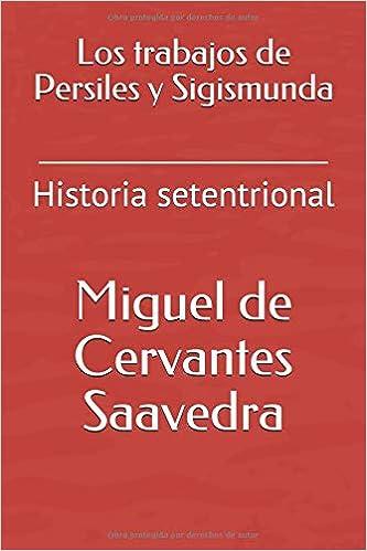 Los trabajos de Persiles y Sigismunda: Historia setentrional: Amazon.es: Miguel de Cervantes Saavedra: Libros