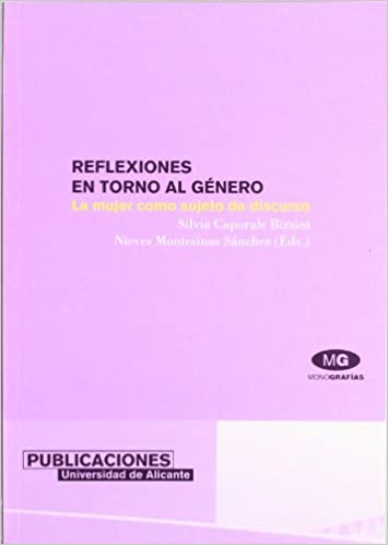 Reflexiones en torno al género: La mujer como sujeto de discurso Monografías: Amazon.es: Silvia Caporale Bizzini, Nieves Montesinos Sánchez: Libros