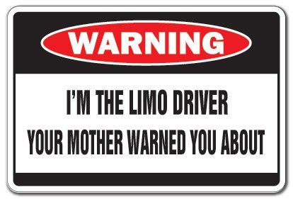 im-the-limo-driver-warning-sign-limousine-signs-gift