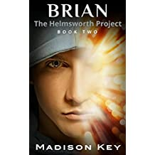 SCIENCE FICTION: BRIAN: Sci-Fi Genetic Engineering Short Story (The Helmsworth Project Book 2)