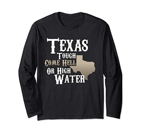 Texas Tough Come Hell Or High Water Long Sleeve T-Shirt