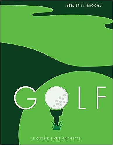 Golf: Le grand livre Hachette