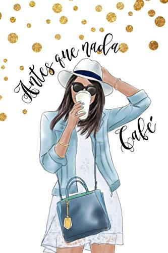 Antes Que Nada Café: Libreta De Apuntes Cafe Spanish Coffee Journal Cuaderno Para Mujer (Spanish Edition) by Regalitos Tiernos